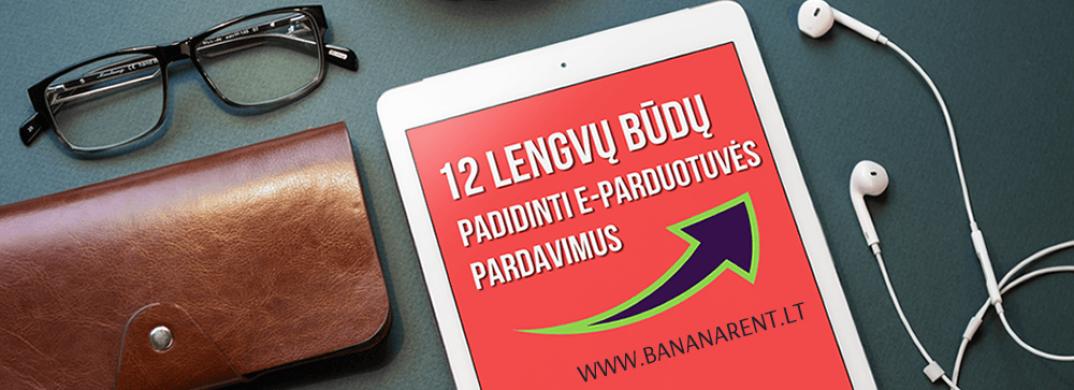 12 neįtikėtinai lengvų ir efektyvių būdų padidinti e-parduotuvės pardavimus pagal Bananarent
